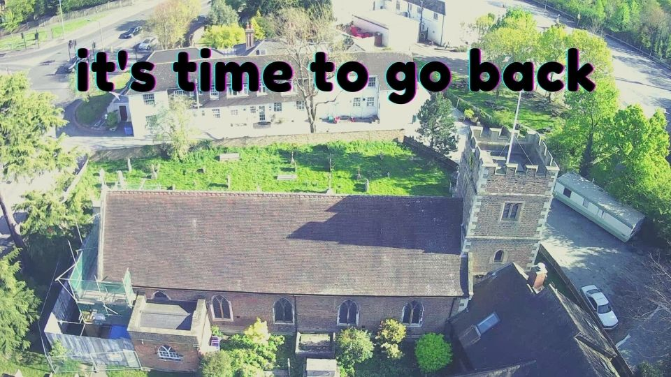 "Image of St Lawrence building from above, overlaid with text ""it's time to go back"""